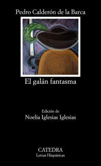 El galán fantasma / Pedro Calderón de la Barca ; edición de Noelia Iglesias Iglesias - Madrid : Cátedra, 2015