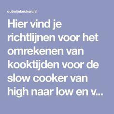 Hier vind je richtlijnen voor het omrekenen van kooktijden voor de slow cooker van high naar low en van slow cooker tijden naar bereiding in de oven.