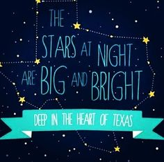 The stars at night are big and bright Deep in the heart of Texas The prairie sky is wide and high Deep in the heart of Texas