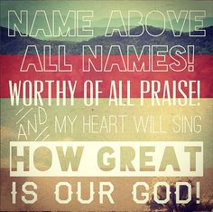Name above all names, worthy of all praise, my heart will sing how great is our God. Worship The Lord, Praise The Lords, Praise God, Worship Quotes, Worship Songs, Christian Song Lyrics, Christian Quotes, Christian Music, How He Loves Us