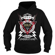 I Love  DUBLIN  Its a DUBLIN Thing You Wouldnt Understand  T Shirt Hoodie Hoodies YearName Birthday T shirts