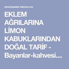 EKLEM AĞRILARINA LİMON KABUKLARINDAN DOĞAL TARİF - Bayanlar-kahvesi.com