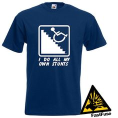 I Do All My Own Stunts Wheelchair T-shirt. $14.57