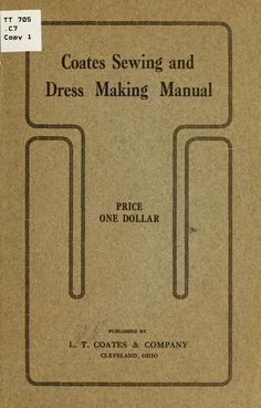 """""""Coates Sewing and Dress Making Manual"""" by: Lydia Trattles Coates (1912) 