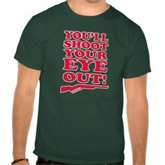 You'll shoot your eye out.  A funny Christmas classic movie t-shirt