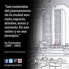 #FRASES  Los materiales del planeamiento de la ciudad son: cielo, espacio, árboles, acero y cemento. En ese orden y en esa jerarquía. Le Corbusier www.espacioyconfort.com.ar