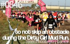 to not skip an obstacle during the Dirty Girl Mud Run. I WANNA DO THIS!!