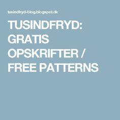 TUSINDFRYD: GRATIS OPSKRIFTER / FREE PATTERNS