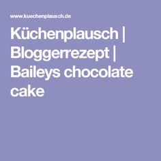Küchenplausch | Bloggerrezept | Baileys chocolate cake