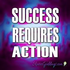 Success Requires Action.