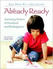 Already Ready: Nurturing Writers in Preschool and Kindergarten, Katie Wood Ray