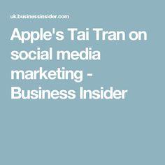 Apple's Tai Tran on social media marketing - Business Insider