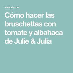Cómo hacer las bruschettas con tomate y albahaca de Julie & Julia