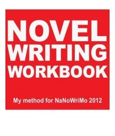 Novel Writing Workbook NaNoWriMo 2012 Went through the first few pages and I will definitely be using this.