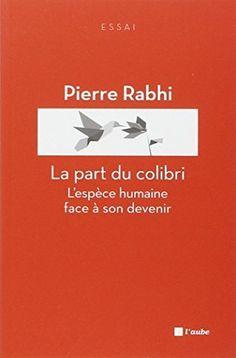 La part du colibri : L'espèce humaine face à son devenir, http://www.amazon.fr/dp/2815903458/ref=cm_sw_r_pi_awdl_xs_a1QRybGY6RRHN