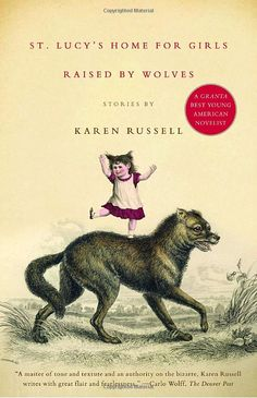 St. Lucy's Home for Girls Raised by Wolves-don't know anything about this book just yet