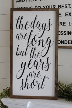 The days are long but the years are short Framed Wood Sign