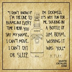 """I don't know if I'm the one to blame, but every time I hear you say my name, I can't move. I can't eat or sleep. I'm doomed, it's not fun for me. Sucking on a bottle of Jim Beam, wishing it was you. Jealousy Quotes, All Quotes, Music Quotes, Best Quotes, Quotes About Your Ex, Quotes About Moving On, Ex Girlfriend Quotes, Ex Boyfriend, K Flay Lyrics"