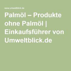 Palmöl – Produkte ohne Palmöl | Einkaufsführer von Umweltblick.de