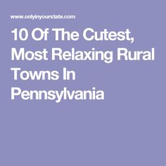 10 Of The Cutest, Most Relaxing Rural Towns In Pennsylvania