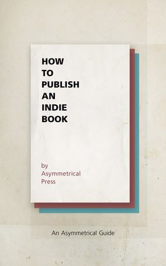 We share our entire indie-publishing recipe—soup to nuts—in this new book: HOW TO PUBLISH AN INDIE BOOK