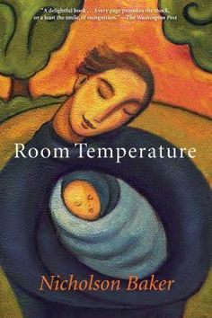 """Read """"Room Temperature"""" by Nicholson Baker available from Rakuten Kobo. From a New York Times–bestselling and National Book Critics Award–winning author comes a """"small masterpiece"""" of fatherho. Free Kindle Books, Paperback Books, Ssc Books, Nicholson Baker, Baby Room Temperature, Billy Collins, Michael Chabon, Buying Books Online, Thing 1"""