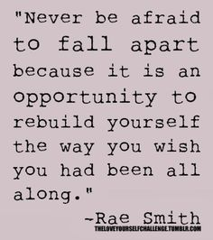 Never Be Afraid. Who's fallen apart ? You are now - totally totally totally where you should have been roughly 15 years a ago..