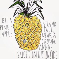 To put it simply: Be like a pineapple.