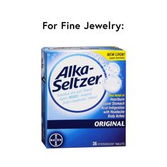 - To gently clean your fine jewelry—namely engagement rings, heirloom pieces or anything with a micropave setting—drop two original Alka-Seltzer tablets into a glass of water, let the jewelry soak for one minute then remove and pat dry.