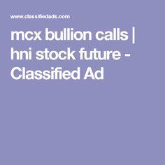 mcx bullion calls | hni stock future - Classified Ad