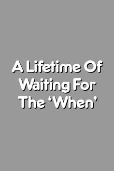 Boring Relationship Mentions: A Lifetime Of Waiting For The 'When'