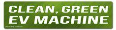 CLEAN, GREEN, EV MACHINE - EV Electric Car Bumper Sticker