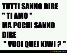 Ti amo, li vuoi quei kiwi? - via FattoMatto.com