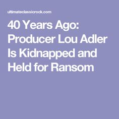 40 Years Ago: Producer Lou Adler Is Kidnapped and Held for Ransom