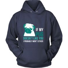 If my Pug doesn't like you I probably won't either Dogs T-shirt
