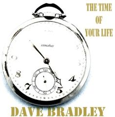 The time of your life - Dave Bradley is sciencebass