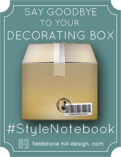 An interior designer to helps you define your personal style with the online series #StyleNotebook! The first part of the series helps you get out of your Decorating Box.