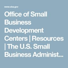 Office of Small Business Development Centers | Resources | The U.S. Small Business Administration | SBA.gov