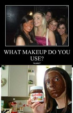 What Makeup Do You Use ? Nutella,  Click the link to view today's funniest pictures!
