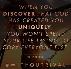 You have no rival. Let that sink in! no one can replace you. #lisabevere #withoutrival Lisa Bevere Without Rival when you discover God has created you uniquely you won't spend your time trying to copy everyone else.