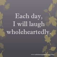 Each day, I will laugh wholeheartedly. And more affirmations to make this year great.