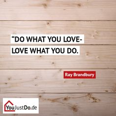 Do what you love - love what you do!