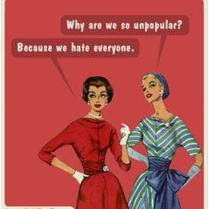 Because we hate everyone...