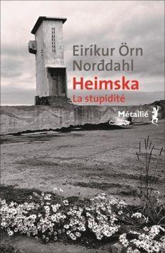 Découvrez Heimska : La stupidité de Eirikur Örn Norddahl sur Booknode, la communauté du livre