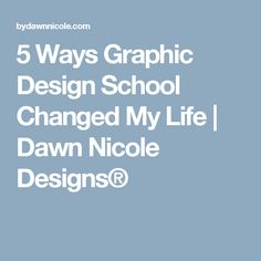 5 Ways Graphic Design School Changed My Life | Dawn Nicole Designs®