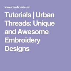 Tutorials | Urban Threads: Unique and Awesome Embroidery Designs