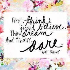 Think, believe, dream, dare. ❤️
