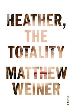"""Heather, the Totality by Matthew Weiner (November 2017)   """"A sharp, slim page-turner, though much simmers underneath the surface of Weiner's [Mad Men creator] deft prose."""" --BookPage"""