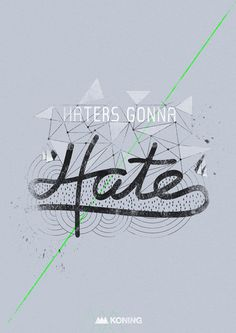 Haters gonna Hate. #art #typography #graphic #koning #haters
