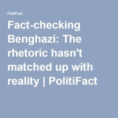 """Fact-checking Benghazi: The rhetoric hasn't matched up with reality 